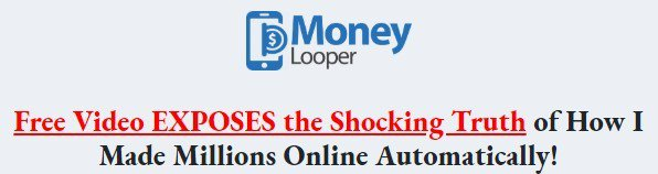 Money Looper–Scam or Can You Make Millions Online Automatically?