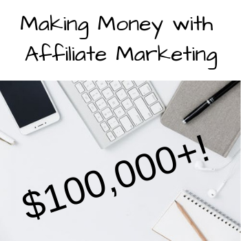 Making Money with Affiliate Marketing $100,000+