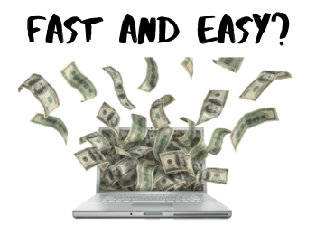 Earn Money Fast Online For Free?  See Why It's Not Gonna Happen!